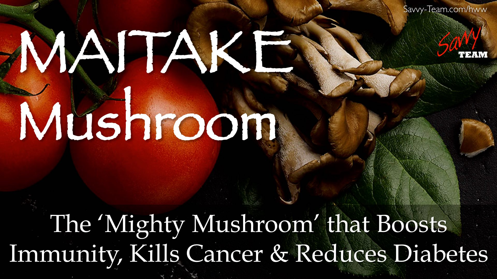 MAITAKE MUSHROOM: The 'Mighty Mushroom' that Boosts Immunity, Kills Cancer & Reduces Diabetes.